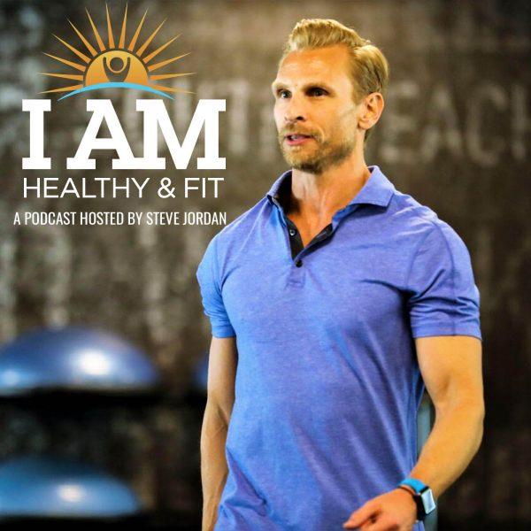 I Am Healthy & Fit with Steve Jordan